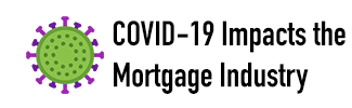 COVID-19 Impacts the Mortgage Industry